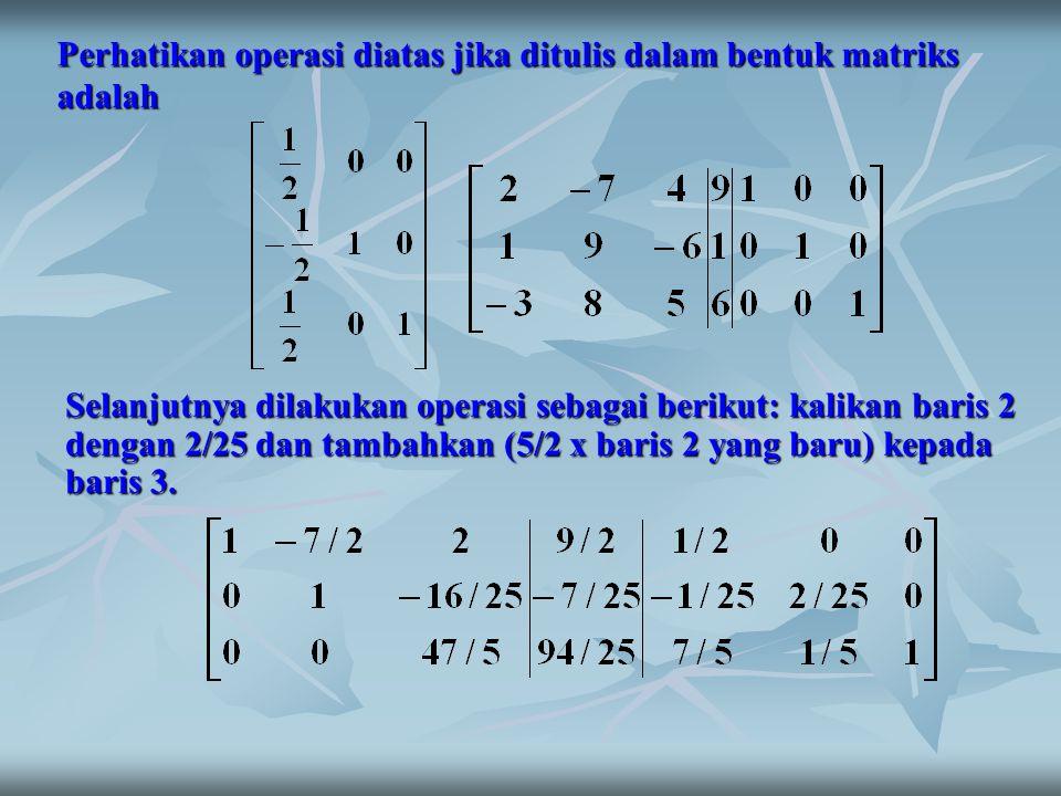 Perhatikan operasi diatas jika ditulis dalam bentuk matriks adalah