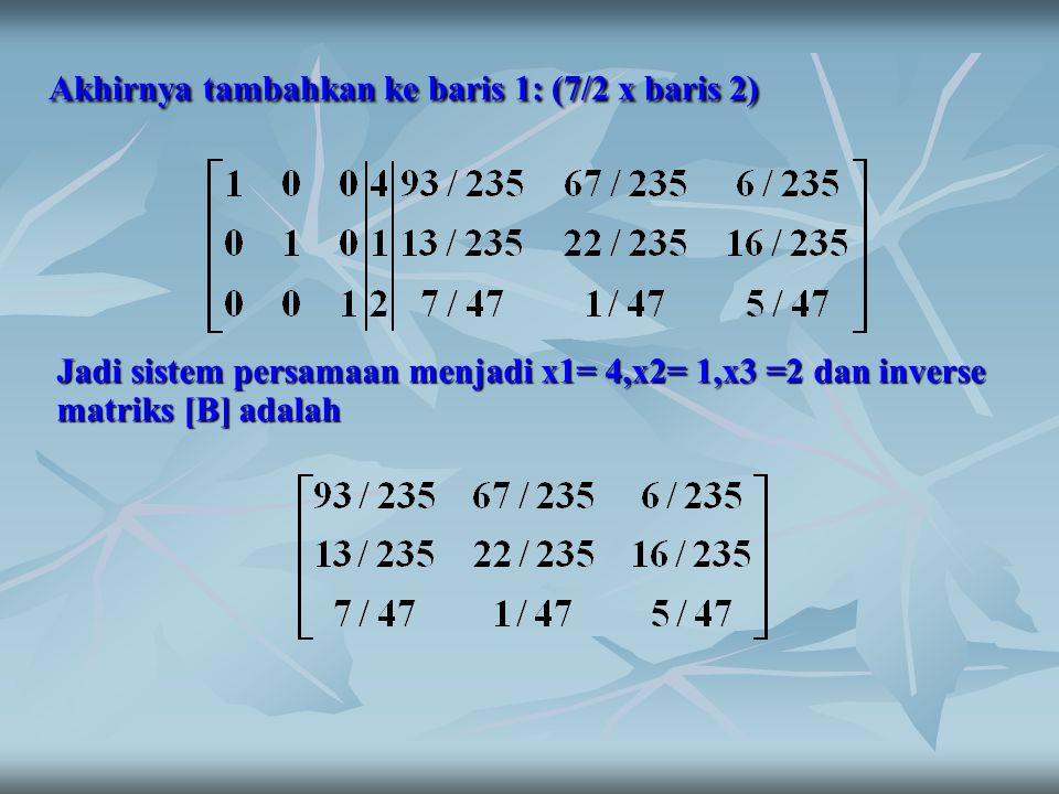 Akhirnya tambahkan ke baris 1: (7/2 x baris 2)