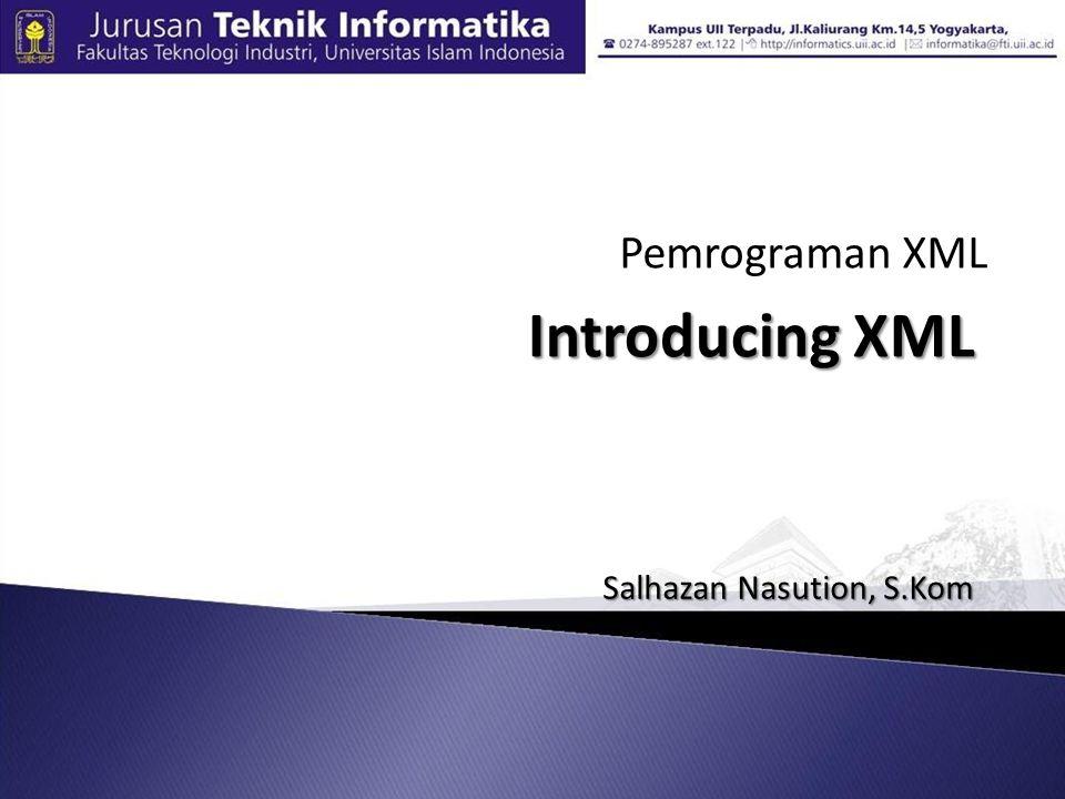 Pemrograman XML Introducing XML Salhazan Nasution, S.Kom