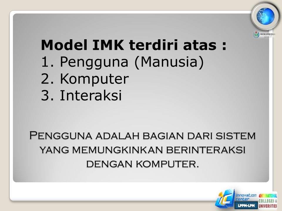 Model IMK terdiri atas : 1. Pengguna (Manusia) 2. Komputer 3. Interaksi