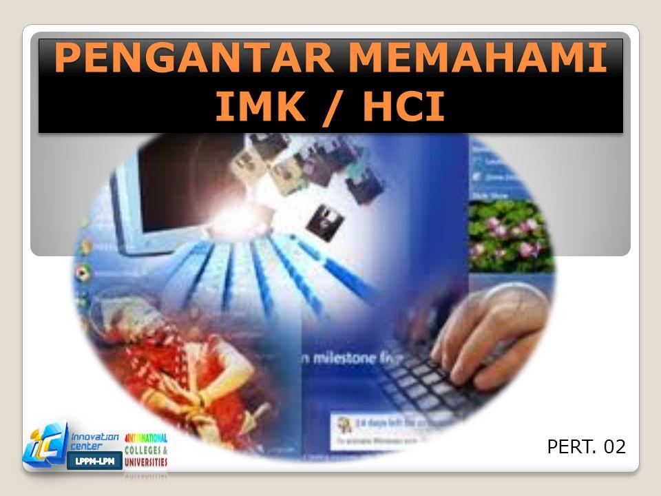 PENGANTAR MEMAHAMI IMK / HCI