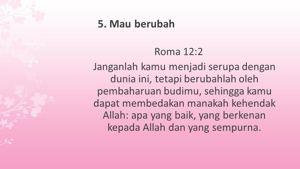 5. Mau berubah