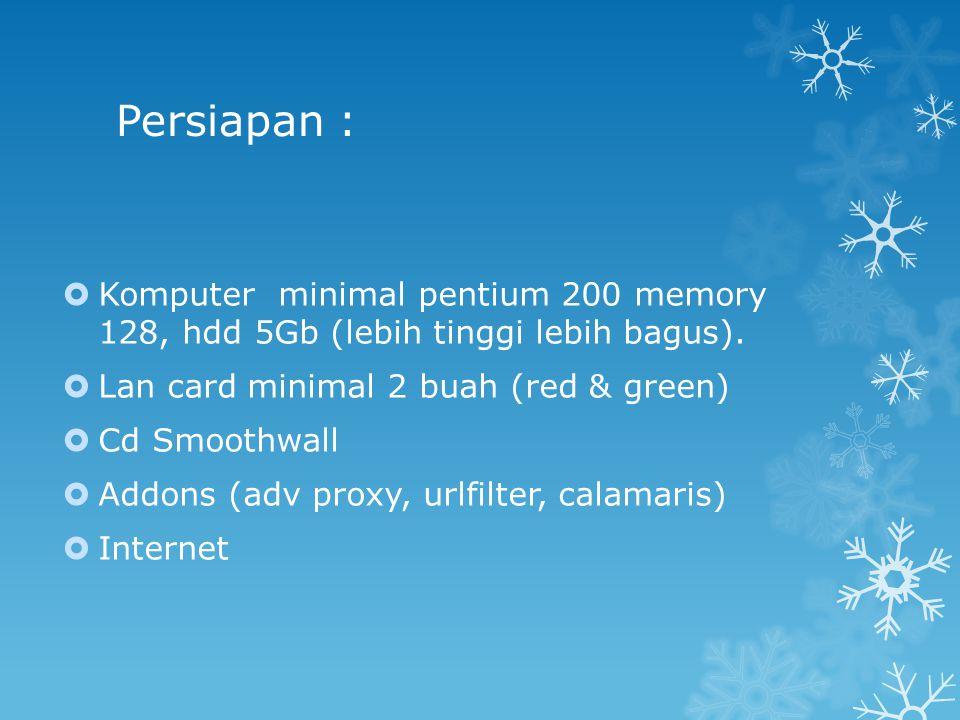 Persiapan : Komputer minimal pentium 200 memory 128, hdd 5Gb (lebih tinggi lebih bagus). Lan card minimal 2 buah (red & green)