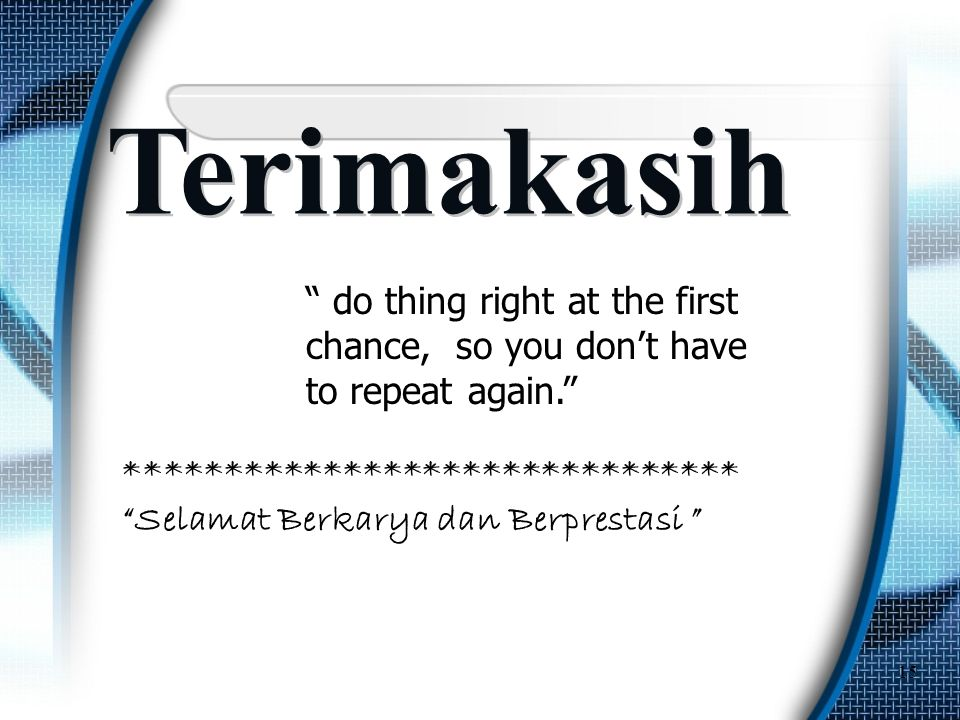 Terimakasih do thing right at the first chance, so you don't have to repeat again. *******************************