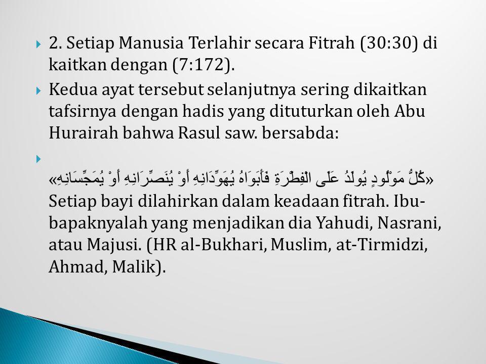 2. Setiap Manusia Terlahir secara Fitrah (30:30) di kaitkan dengan (7:172).
