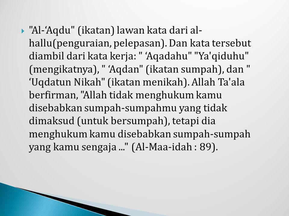 Al-'Aqdu (ikatan) lawan kata dari al- hallu(penguraian, pelepasan)