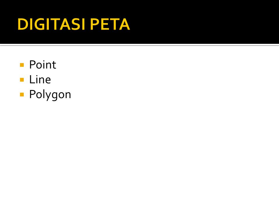 DIGITASI PETA Point Line Polygon