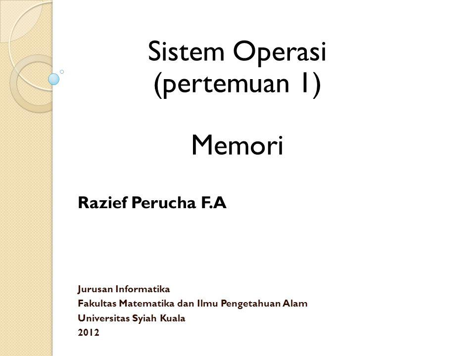 Sistem Operasi (pertemuan 1) Memori Razief Perucha F.A