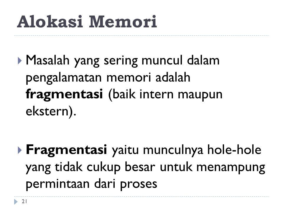 Alokasi Memori Masalah yang sering muncul dalam pengalamatan memori adalah fragmentasi (baik intern maupun ekstern).