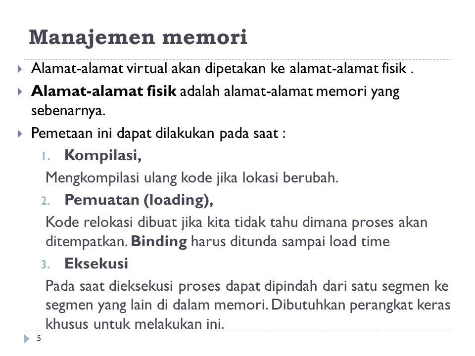 Manajemen memori Alamat-alamat virtual akan dipetakan ke alamat-alamat fisik . Alamat-alamat fisik adalah alamat-alamat memori yang sebenarnya.