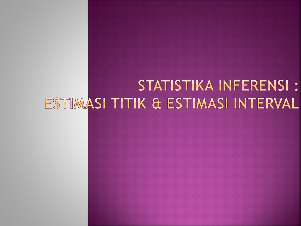Statistika Inferensi : Estimasi Titik & Estimasi Interval
