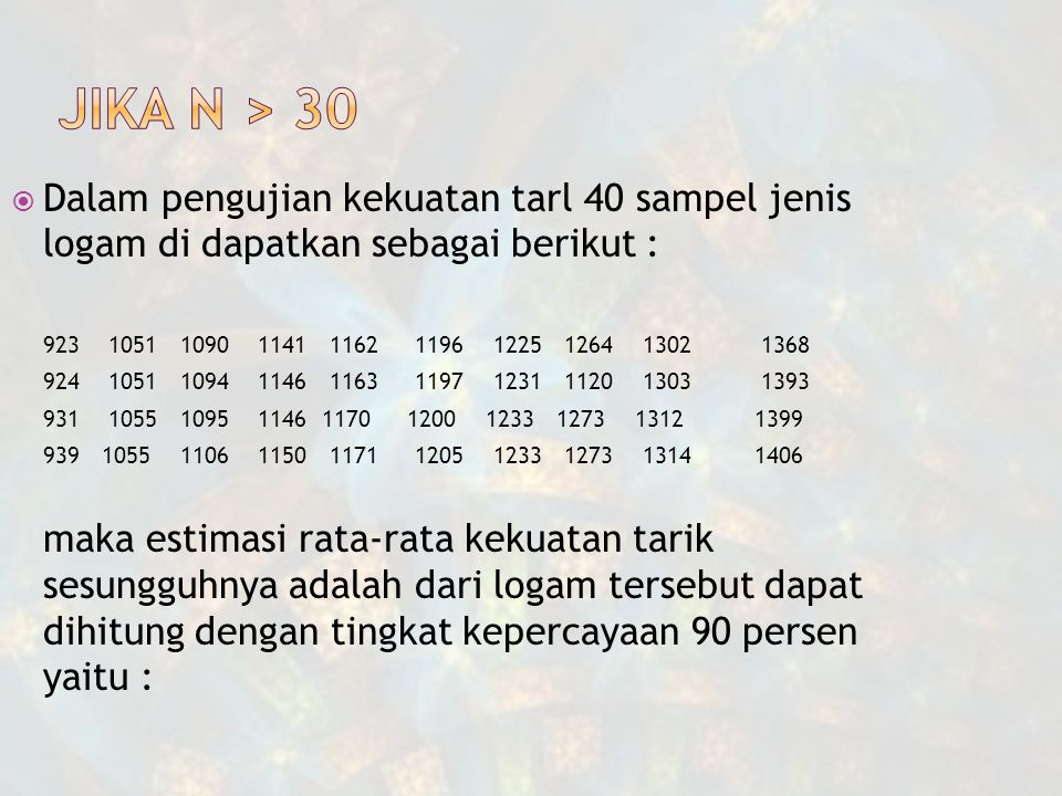Jika n > 30 Dalam pengujian kekuatan tarl 40 sampel jenis logam di dapatkan sebagai berikut :