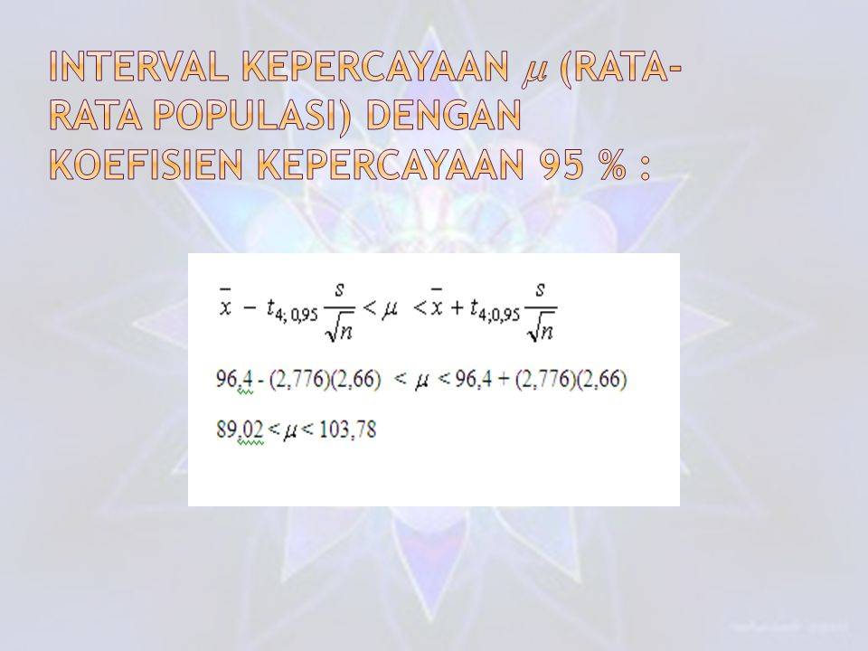 interval kepercayaan  (rata-rata populasi) dengan koefisien kepercayaan 95 % :