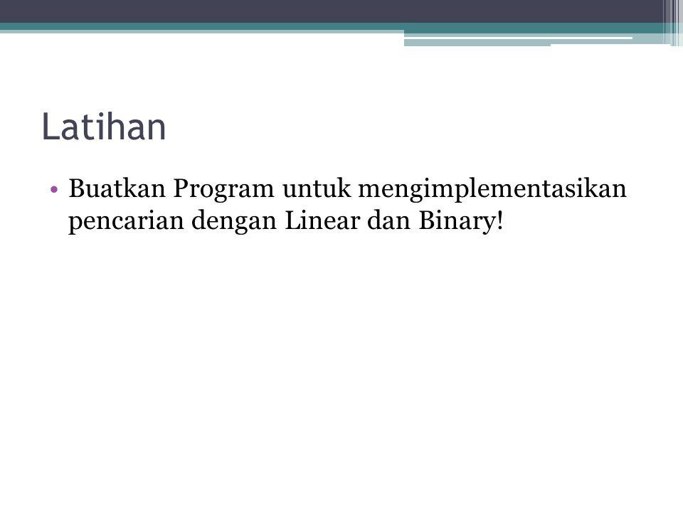 Latihan Buatkan Program untuk mengimplementasikan pencarian dengan Linear dan Binary!