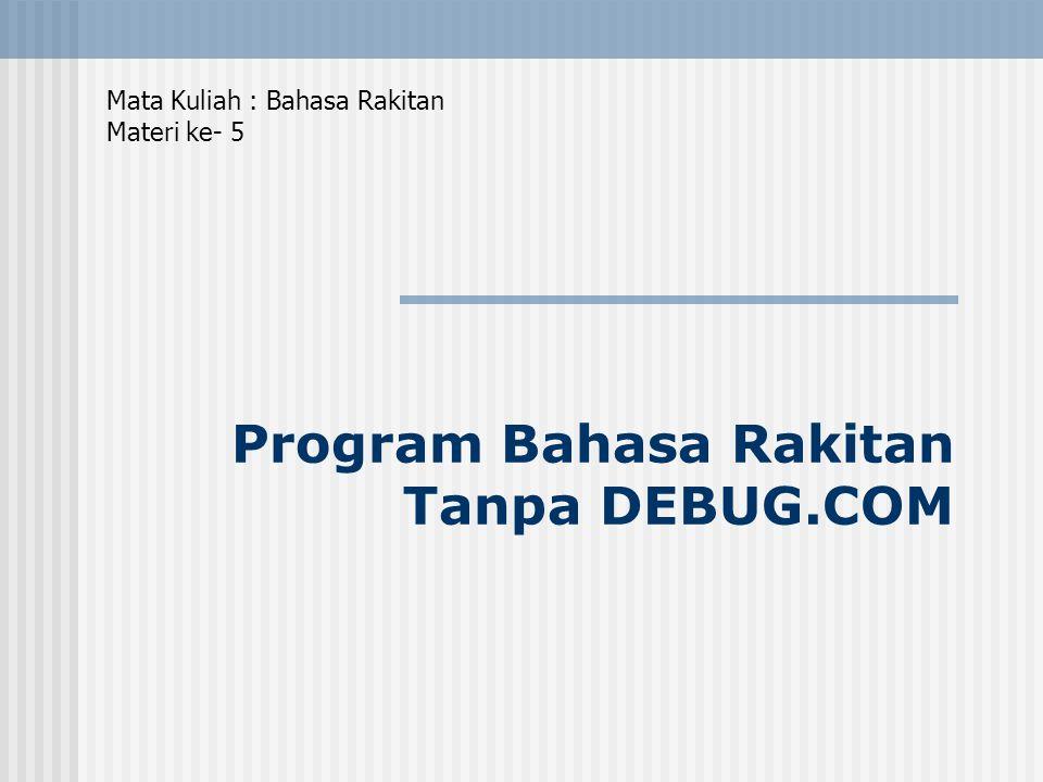 Program Bahasa Rakitan Tanpa DEBUG.COM