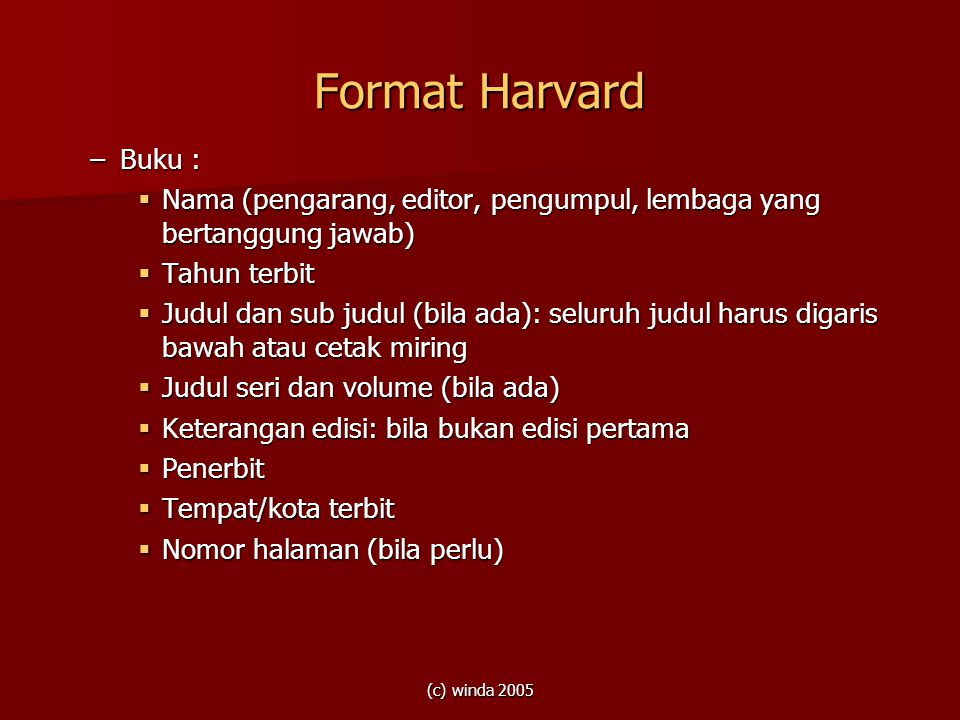 Format Harvard Buku : Nama (pengarang, editor, pengumpul, lembaga yang bertanggung jawab) Tahun terbit.