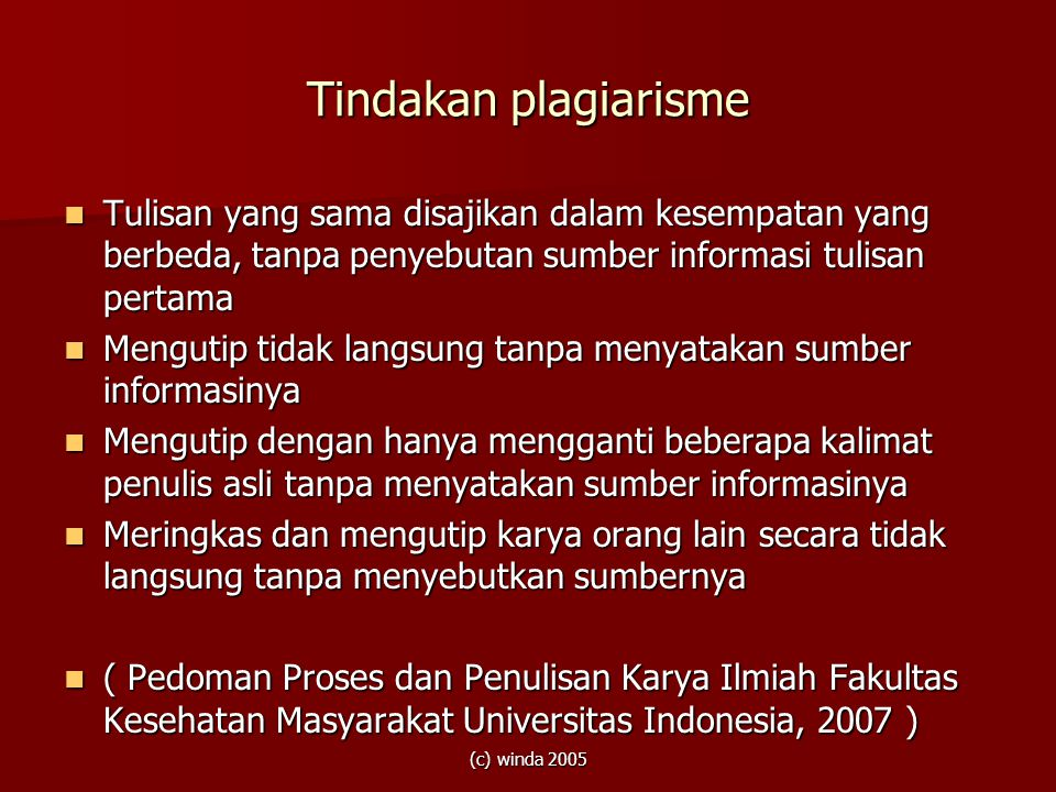 Tindakan plagiarisme Tulisan yang sama disajikan dalam kesempatan yang berbeda, tanpa penyebutan sumber informasi tulisan pertama.