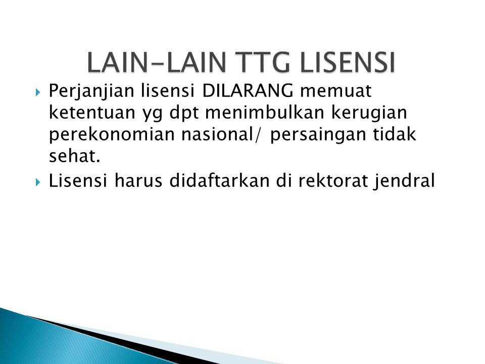 LAIN-LAIN TTG LISENSI Perjanjian lisensi DILARANG memuat ketentuan yg dpt menimbulkan kerugian perekonomian nasional/ persaingan tidak sehat.