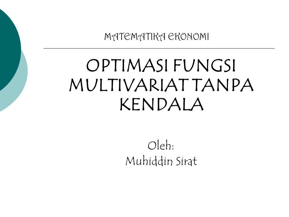OPTIMASI FUNGSI MULTIVARIAT TANPA KENDALA Oleh: Muhiddin Sirat