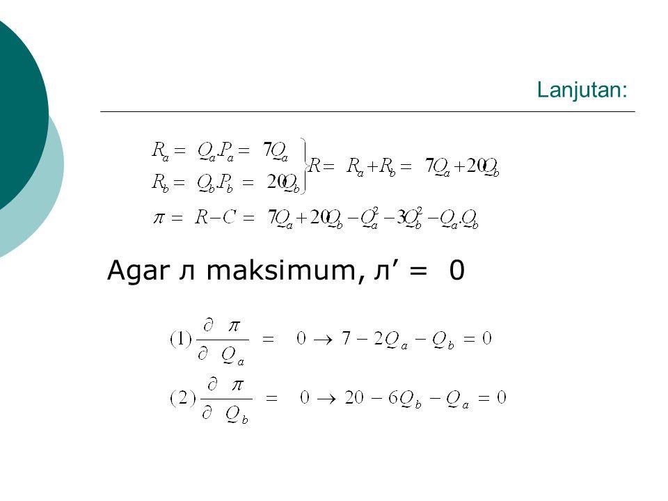 Lanjutan: Agar л maksimum, л' = 0
