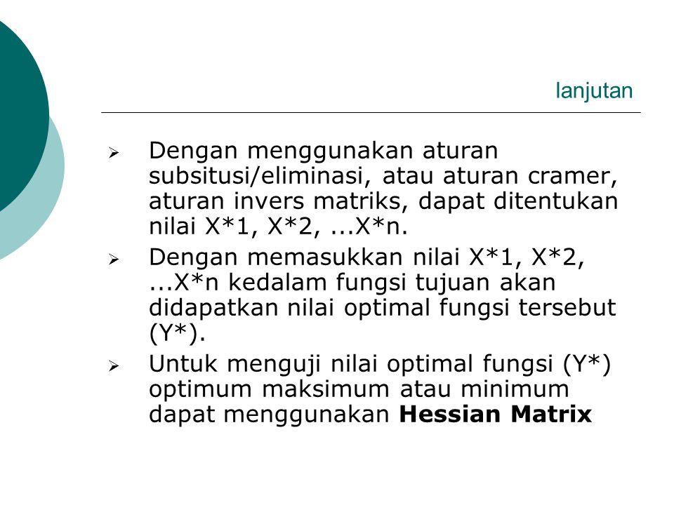 lanjutan Dengan menggunakan aturan subsitusi/eliminasi, atau aturan cramer, aturan invers matriks, dapat ditentukan nilai X*1, X*2, ...X*n.