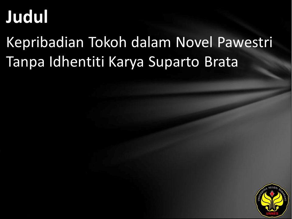 Judul Kepribadian Tokoh dalam Novel Pawestri Tanpa Idhentiti Karya Suparto Brata