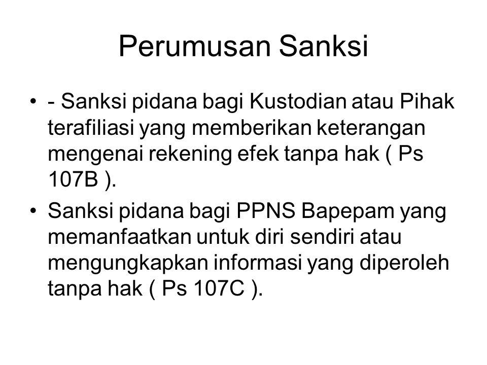 Perumusan Sanksi - Sanksi pidana bagi Kustodian atau Pihak terafiliasi yang memberikan keterangan mengenai rekening efek tanpa hak ( Ps 107B ).