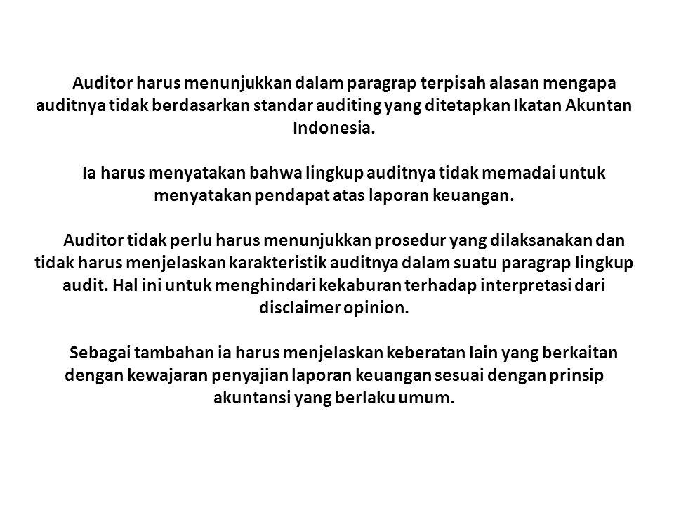 Auditor harus menunjukkan dalam paragrap terpisah alasan mengapa auditnya tidak berdasarkan standar auditing yang ditetapkan Ikatan Akuntan Indonesia.