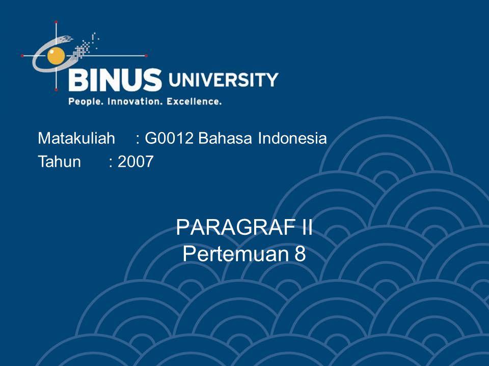 PARAGRAF II Pertemuan 8 Matakuliah : G0012 Bahasa Indonesia