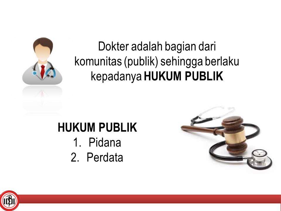 Dokter adalah bagian dari komunitas (publik) sehingga berlaku kepadanya HUKUM PUBLIK