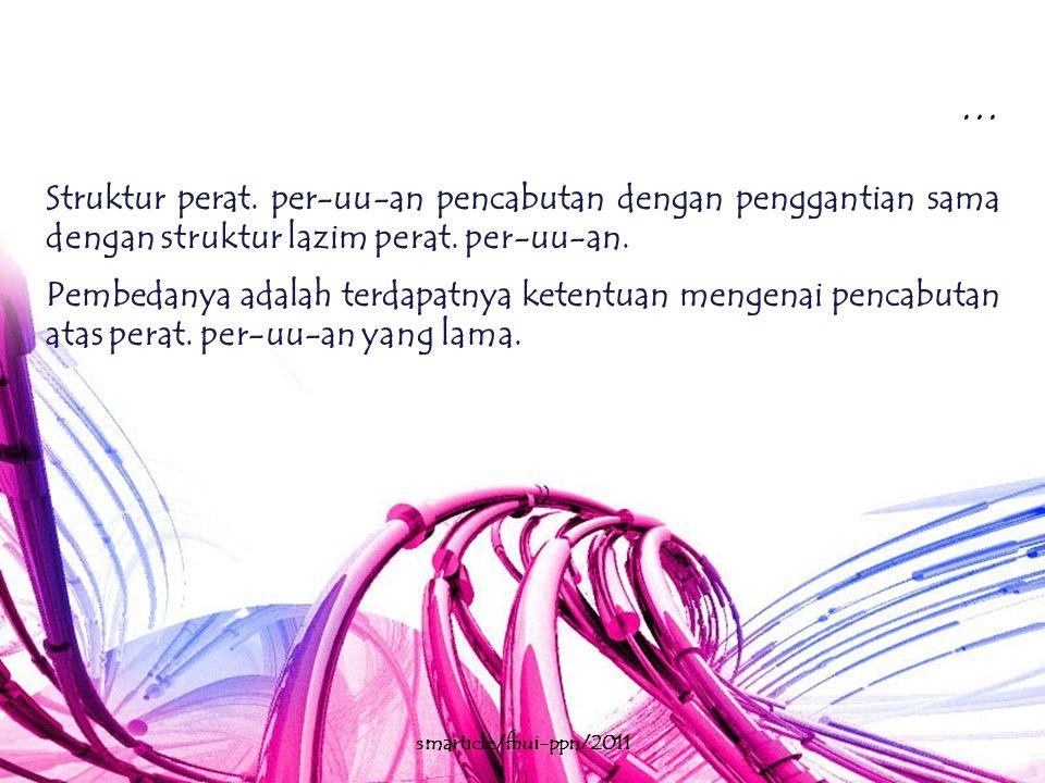 … Struktur perat. per-uu-an pencabutan dengan penggantian sama dengan struktur lazim perat. per-uu-an.