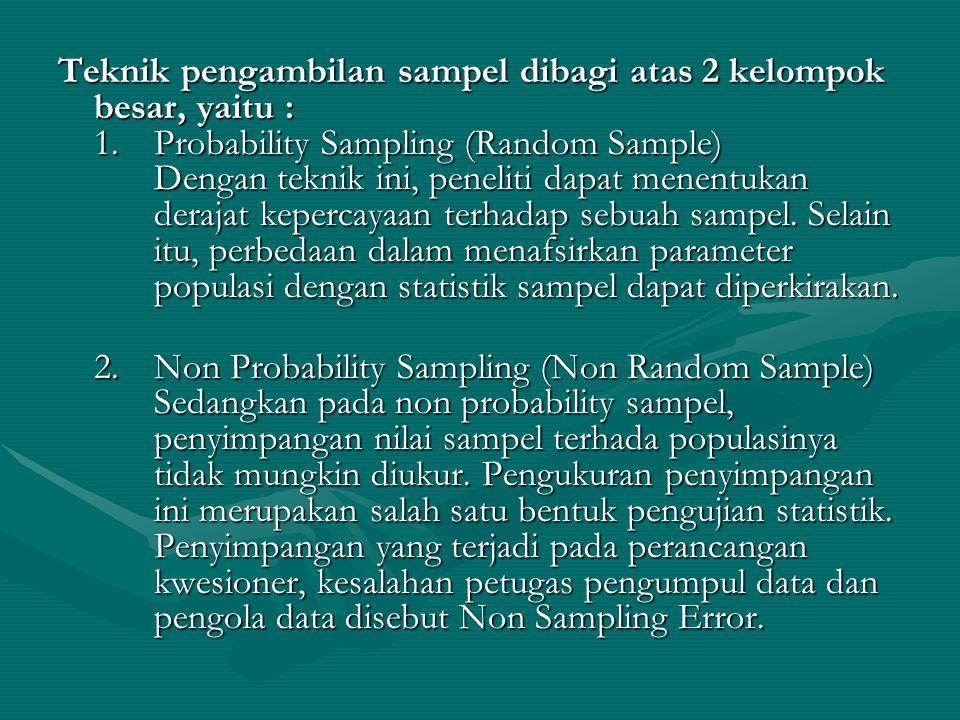 Teknik pengambilan sampel dibagi atas 2 kelompok besar, yaitu : 1