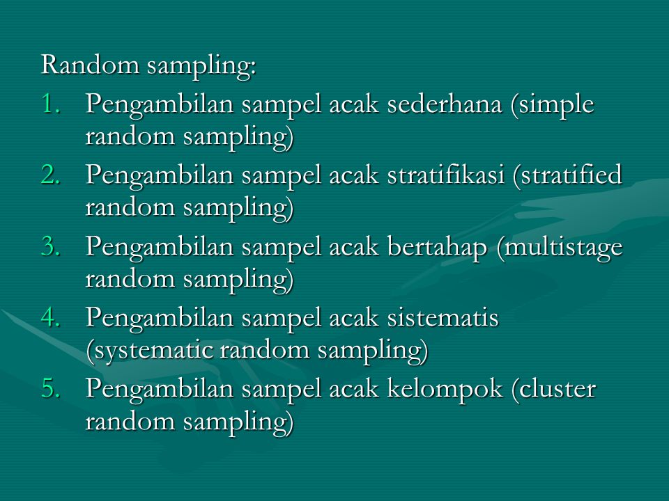 Random sampling: Pengambilan sampel acak sederhana (simple random sampling) Pengambilan sampel acak stratifikasi (stratified random sampling)