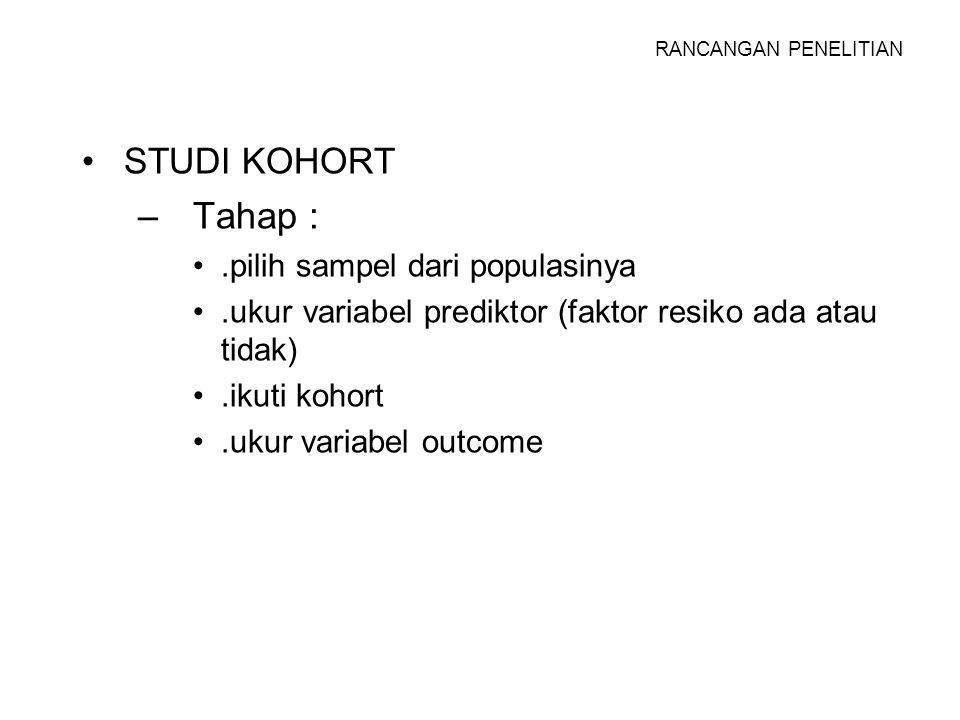 Tahap : STUDI KOHORT .pilih sampel dari populasinya