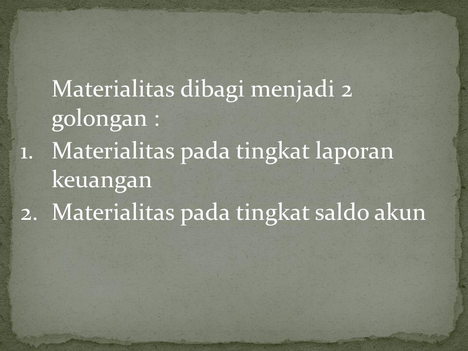 Materialitas dibagi menjadi 2 golongan :