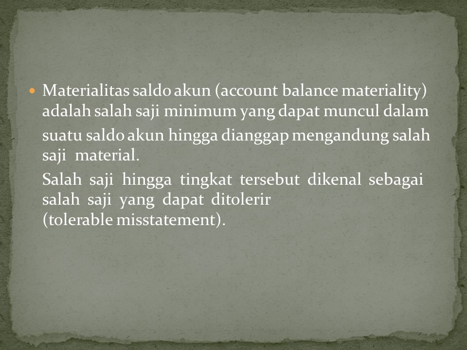 Materialitas saldo akun (account balance materiality) adalah salah saji minimum yang dapat muncul dalam