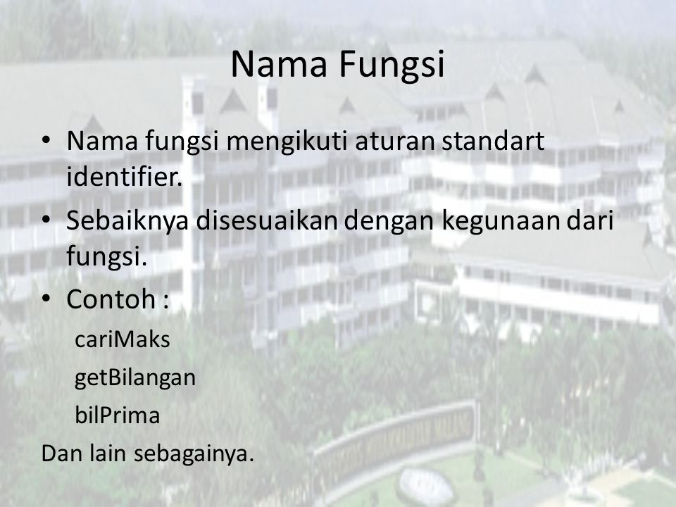 Nama Fungsi Nama fungsi mengikuti aturan standart identifier.