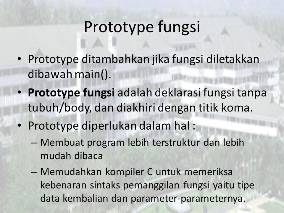 Prototype fungsi Prototype ditambahkan jika fungsi diletakkan dibawah main().