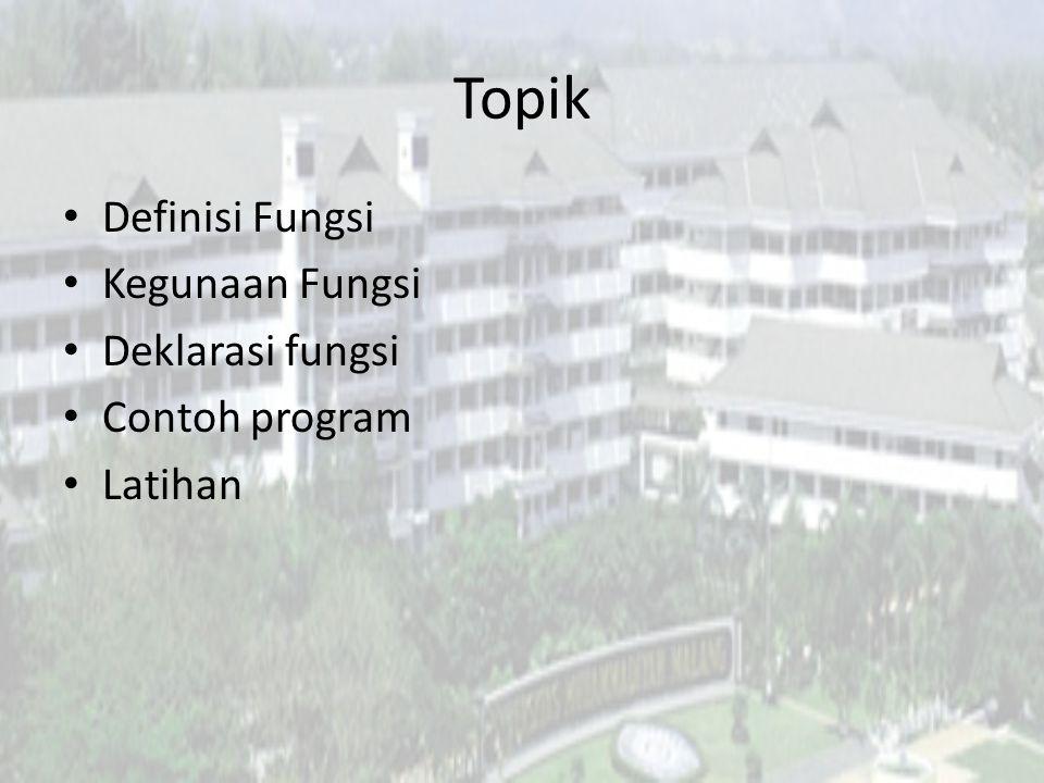 Topik Definisi Fungsi Kegunaan Fungsi Deklarasi fungsi Contoh program