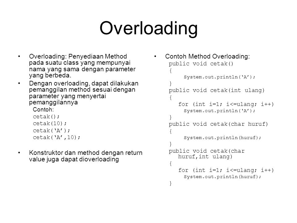 Overloading Overloading: Penyediaan Method pada suatu class yang mempunyai nama yang sama dengan parameter yang berbeda.