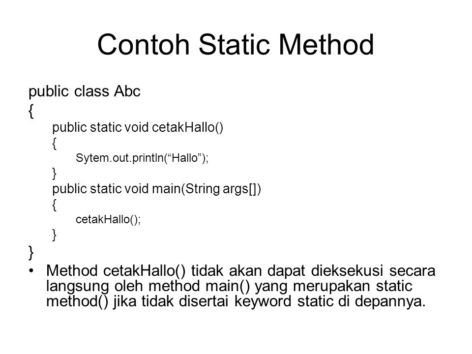 Contoh Static Method public class Abc {