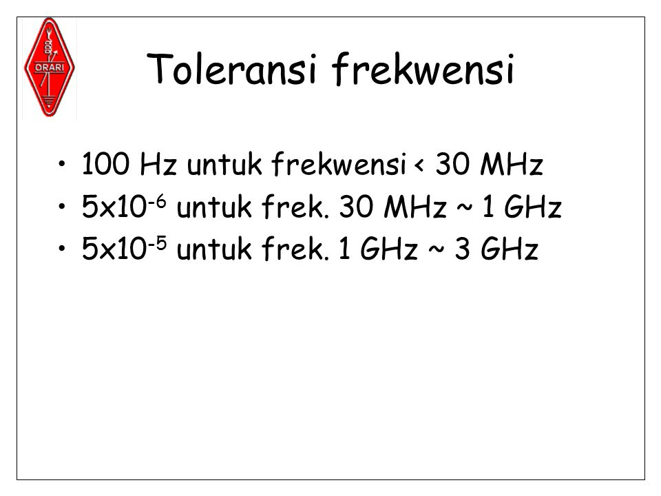Toleransi frekwensi 100 Hz untuk frekwensi < 30 MHz