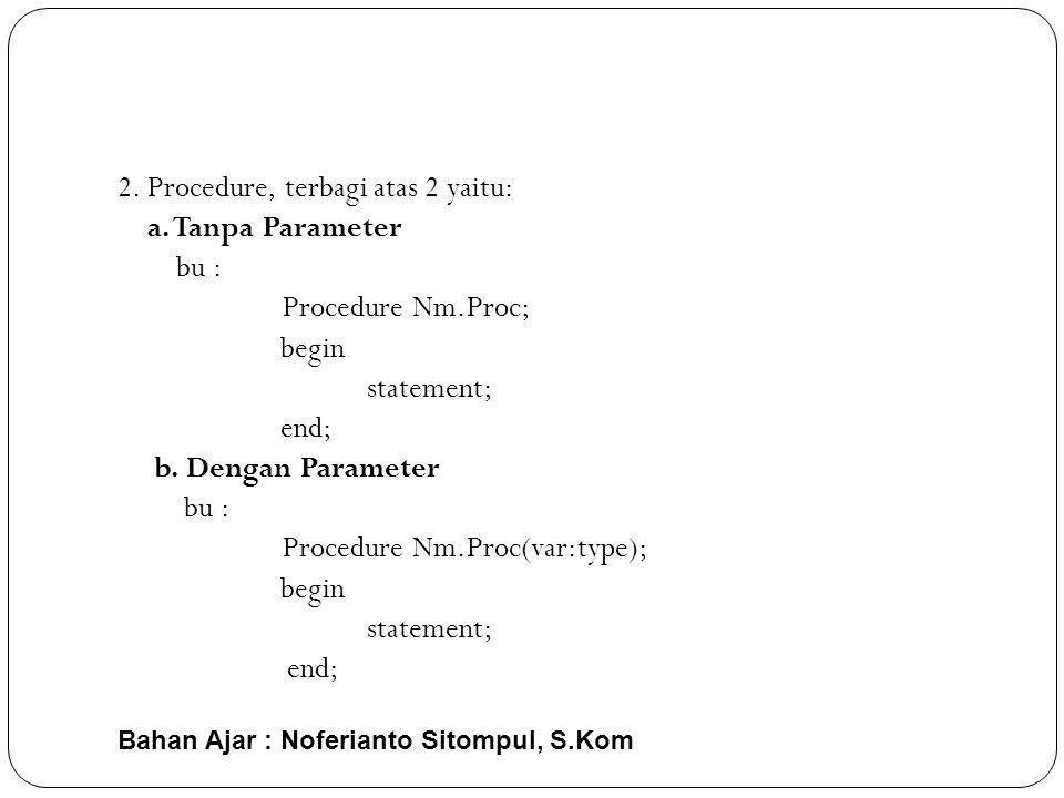2. Procedure, terbagi atas 2 yaitu: a