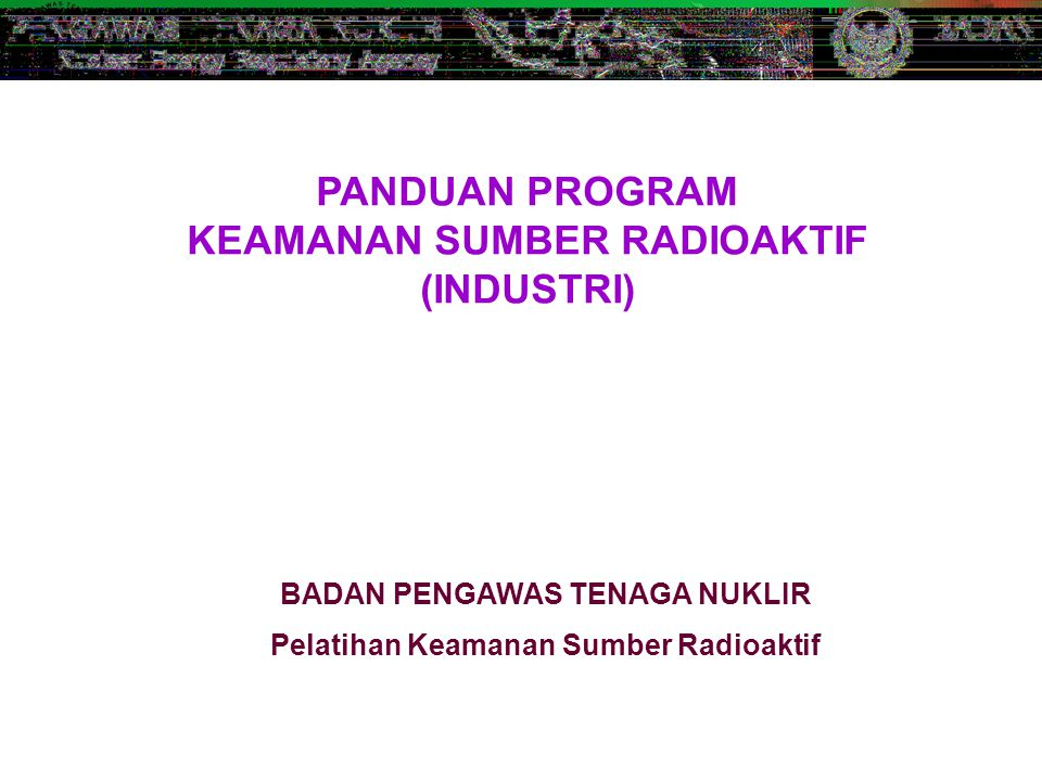 PANDUAN PROGRAM KEAMANAN SUMBER RADIOAKTIF (INDUSTRI)