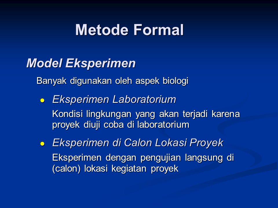 Metode Formal Model Eksperimen Banyak digunakan oleh aspek biologi