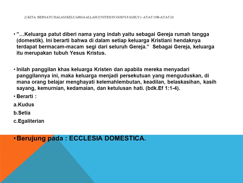 Berujung pada : ECCLESIA DOMESTICA.