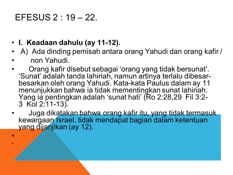 EFESUS 2 : 19 – 22. I. Keadaan dahulu (ay 11-12).