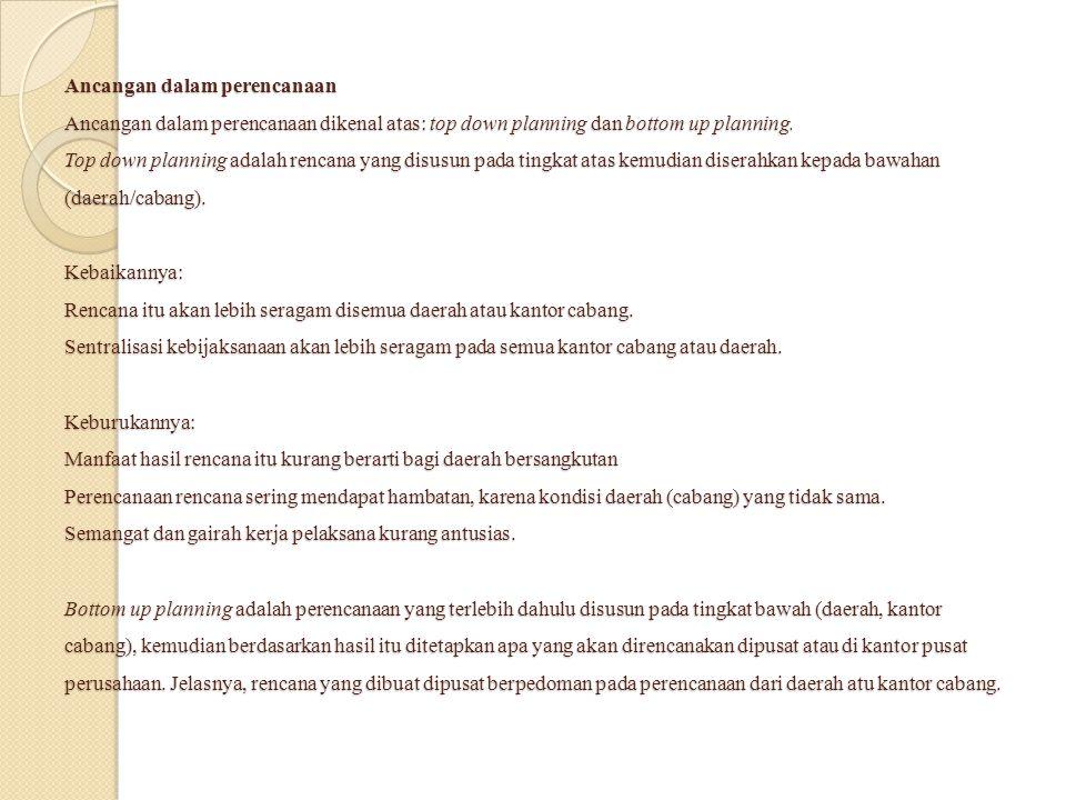 Ancangan dalam perencanaan Ancangan dalam perencanaan dikenal atas: top down planning dan bottom up planning.
