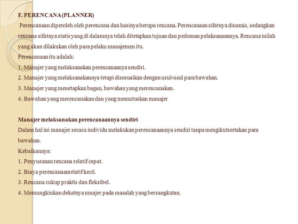 F. PERENCANA (PLANNER) Perencanaan diperoleh oleh perencana dan hasinya berupa rencana.