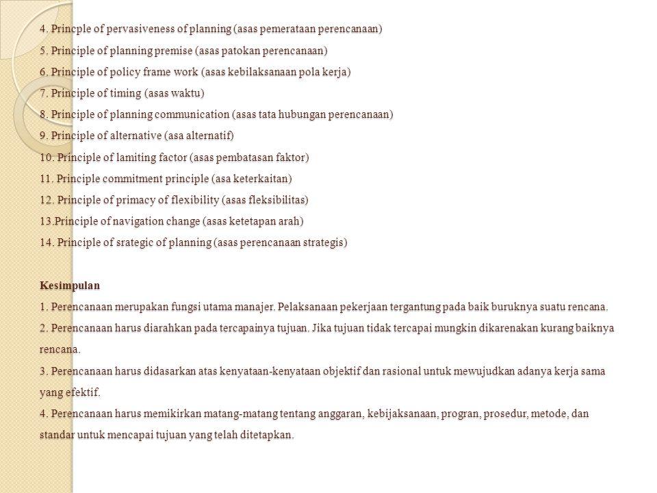 4. Princple of pervasiveness of planning (asas pemerataan perencanaan) 5.